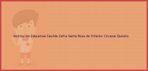 Teléfono, Dirección y otros datos de contacto para Institución Educativa Casilda Zafra Santa Rosa de Viterbo, Circasia, Quindío, Colombia