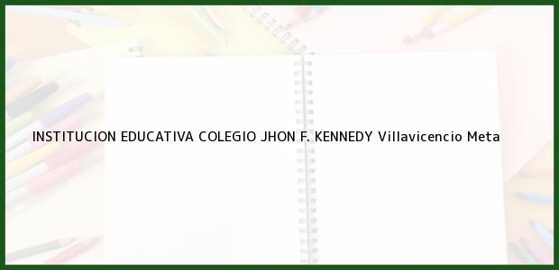 Teléfono, Dirección y otros datos de contacto para Institución Educativa Colegio Jhon F. Kennedy, Villavicencio, Meta, Colombia