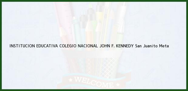Teléfono, Dirección y otros datos de contacto para Institución Educativa Colegio Nacional John F. Kennedy, San Juanito, Meta, Colombia