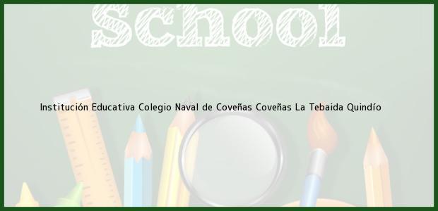 Teléfono, Dirección y otros datos de contacto para Institución Educativa Colegio Naval de Coveñas Coveñas, La Tebaida, Quindío, Colombia