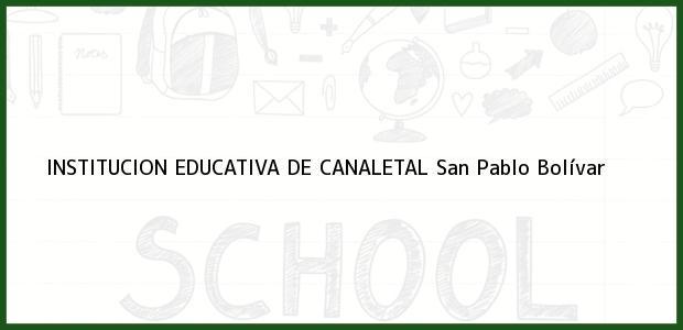Teléfono, Dirección y otros datos de contacto para Institucion Educativa de Canaletal, San Pablo, Bolívar, Colombia