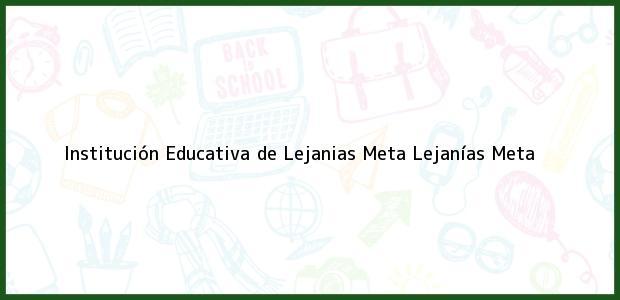 Teléfono, Dirección y otros datos de contacto para Institución Educativa de Lejanias Meta, Lejanías, Meta, Colombia