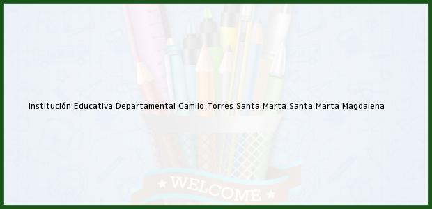 Teléfono, Dirección y otros datos de contacto para Institución Educativa Departamental Camilo Torres Santa Marta, Santa Marta, Magdalena, Colombia