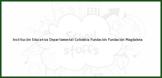 Teléfono, Dirección y otros datos de contacto para Institución Educativa Departamental Colombia Fundación, Fundación, Magdalena, Colombia