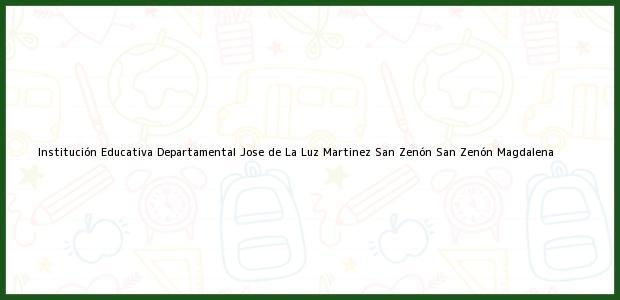 Teléfono, Dirección y otros datos de contacto para Institución Educativa Departamental Jose de La Luz Martinez San Zenón, San Zenón, Magdalena, Colombia