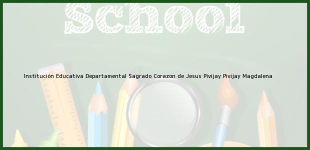 Teléfono, Dirección y otros datos de contacto para Institución Educativa Departamental Sagrado Corazon de Jesus Pivijay, Pivijay, Magdalena, Colombia