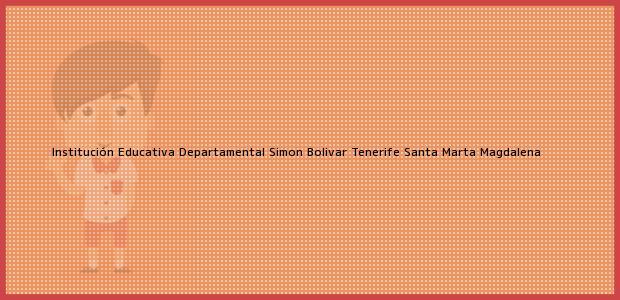 Teléfono, Dirección y otros datos de contacto para Institución Educativa Departamental Simon Bolivar Tenerife, Santa Marta, Magdalena, Colombia