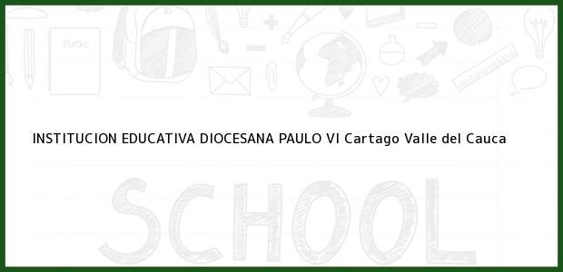 Teléfono, Dirección y otros datos de contacto para Institución Educativa Diocesana Paulo VI, Cartago, Valle del Cauca, Colombia
