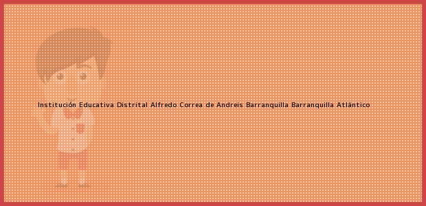 Teléfono, Dirección y otros datos de contacto para Institución Educativa Distrital Alfredo Correa de Andreis Barranquilla, Barranquilla, Atlántico, Colombia
