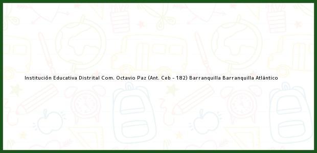 Teléfono, Dirección y otros datos de contacto para Institución Educativa Distrital Com. Octavio Paz (Ant. Ceb - 182) Barranquilla, Barranquilla, Atlántico, Colombia