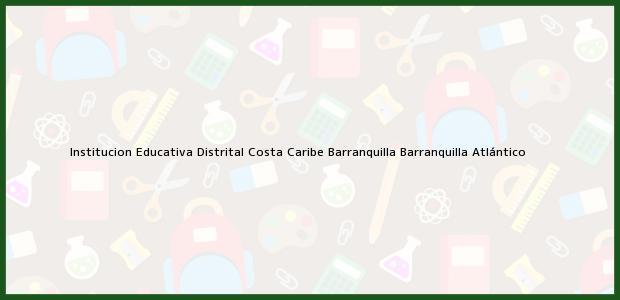 Teléfono, Dirección y otros datos de contacto para Institucion Educativa Distrital Costa Caribe Barranquilla, Barranquilla, Atlántico, Colombia