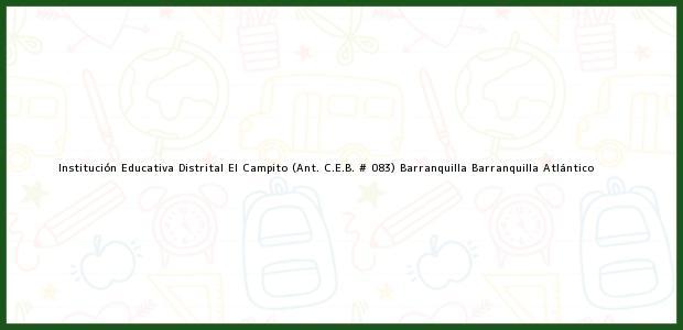Teléfono, Dirección y otros datos de contacto para Institución Educativa Distrital El Campito (Ant. C.E.B. # 083) Barranquilla, Barranquilla, Atlántico, Colombia