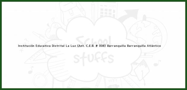 Teléfono, Dirección y otros datos de contacto para Institución Educativa Distrital La Luz (Ant. C.E.B. # 008) Barranquilla, Barranquilla, Atlántico, Colombia