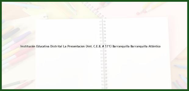 Teléfono, Dirección y otros datos de contacto para Institución Educativa Distrital La Presentacion (Ant. C.E.B. # 171) Barranquilla, Barranquilla, Atlántico, Colombia