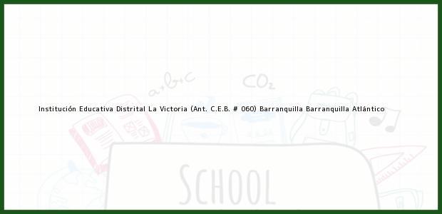 Teléfono, Dirección y otros datos de contacto para Institución Educativa Distrital La Victoria (Ant. C.E.B. # 060) Barranquilla, Barranquilla, Atlántico, Colombia