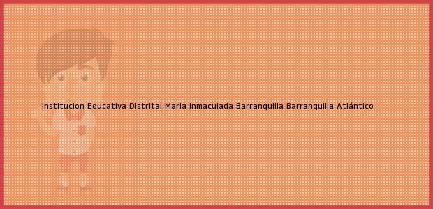 Teléfono, Dirección y otros datos de contacto para Institucion Educativa Distrital Maria Inmaculada Barranquilla, Barranquilla, Atlántico, Colombia