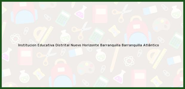 Teléfono, Dirección y otros datos de contacto para Institucion Educativa Distrital Nuevo Horizonte Barranquilla, Barranquilla, Atlántico, Colombia