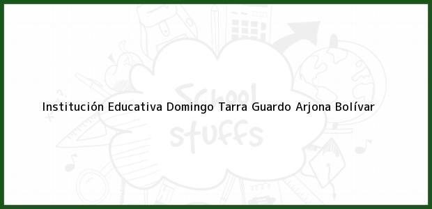 Teléfono, Dirección y otros datos de contacto para Institución Educativa Domingo Tarra Guardo, Arjona, Bolívar, Colombia