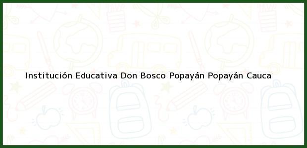 Teléfono, Dirección y otros datos de contacto para Institución Educativa Don Bosco Popayán, Popayán, Cauca, Colombia