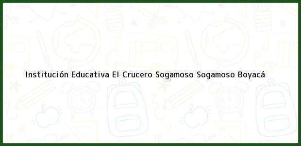 Teléfono, Dirección y otros datos de contacto para Institución Educativa El Crucero Sogamoso, Sogamoso, Boyacá, Colombia