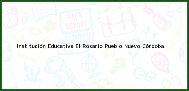 Teléfono, Dirección y otros datos de contacto para Institución Educativa El Rosario, Pueblo Nuevo, Córdoba, Colombia