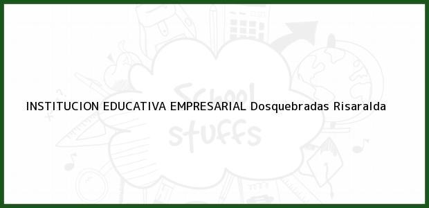 Teléfono, Dirección y otros datos de contacto para Institucion Educativa Empresarial, Dosquebradas, Risaralda, Colombia