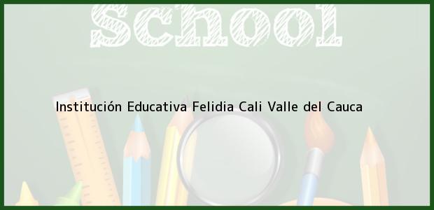 Teléfono, Dirección y otros datos de contacto para Institución Educativa Felidia, Cali, Valle del Cauca, Colombia
