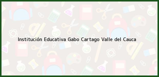 Teléfono, Dirección y otros datos de contacto para Institución Educativa Gabo, Cartago, Valle del Cauca, Colombia