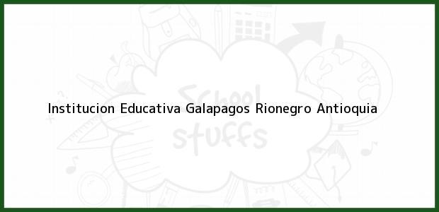 Teléfono, Dirección y otros datos de contacto para Institucion Educativa Galapagos, Rionegro, Antioquia, Colombia