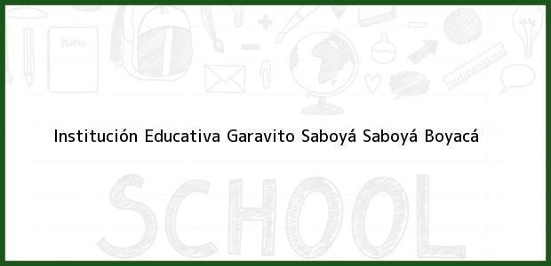 Teléfono, Dirección y otros datos de contacto para Institución Educativa Garavito Saboyá, Saboyá, Boyacá, Colombia