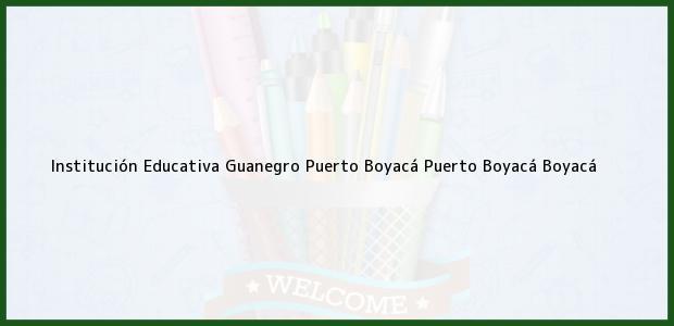 Teléfono, Dirección y otros datos de contacto para Institución Educativa Guanegro Puerto Boyacá, Puerto Boyacá, Boyacá, Colombia