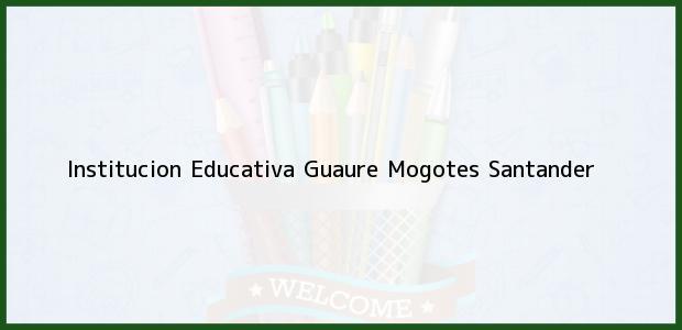 Teléfono, Dirección y otros datos de contacto para Institucion Educativa Guaure, Mogotes, Santander, Colombia