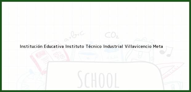Teléfono, Dirección y otros datos de contacto para Institución Educativa Instituto Técnico Industrial, Villavicencio, Meta, Colombia