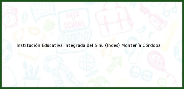 Teléfono, Dirección y otros datos de contacto para Institución Educativa Integrada del Sinu (Indes), Montería, Córdoba, Colombia