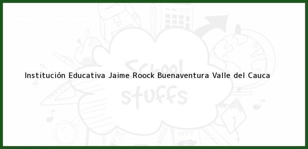 Teléfono, Dirección y otros datos de contacto para Institución Educativa Jaime Roock, Buenaventura, Valle del Cauca, Colombia
