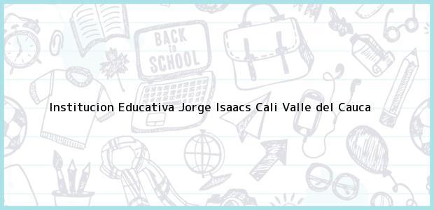 Teléfono, Dirección y otros datos de contacto para Institucion Educativa Jorge Isaacs, Cali, Valle del Cauca, Colombia