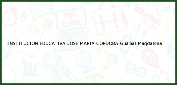 Teléfono, Dirección y otros datos de contacto para Institución Educativa José María Córdoba, Guamal, Magdalena, Colombia