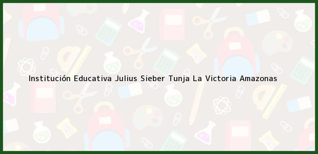 Teléfono, Dirección y otros datos de contacto para Institución Educativa Julius Sieber Tunja, La Victoria, Amazonas, Colombia