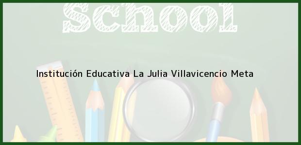 Teléfono, Dirección y otros datos de contacto para Institución Educativa La Julia, Villavicencio, Meta, Colombia