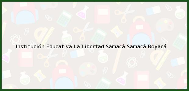 Teléfono, Dirección y otros datos de contacto para Institución Educativa La Libertad Samacá, Samacá, Boyacá, Colombia