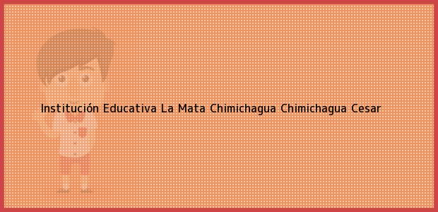 Teléfono, Dirección y otros datos de contacto para Institución Educativa La Mata Chimichagua, Chimichagua, Cesar, Colombia