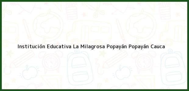 Teléfono, Dirección y otros datos de contacto para Institución Educativa La Milagrosa Popayán, Popayán, Cauca, Colombia