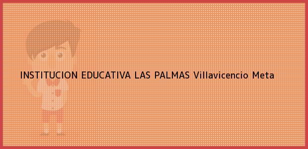 Teléfono, Dirección y otros datos de contacto para Institución Educativa Las Palmas, Villavicencio, Meta, Colombia