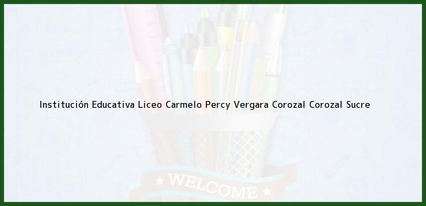 Teléfono, Dirección y otros datos de contacto para Institución Educativa Liceo Carmelo Percy Vergara Corozal, Corozal, Sucre, Colombia