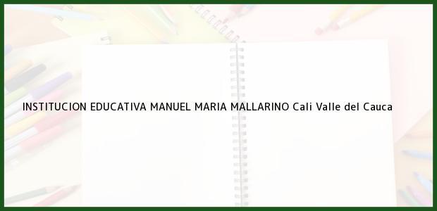 Teléfono, Dirección y otros datos de contacto para Institución Educativa Manuel María Mallarino, Cali, Valle del Cauca, Colombia