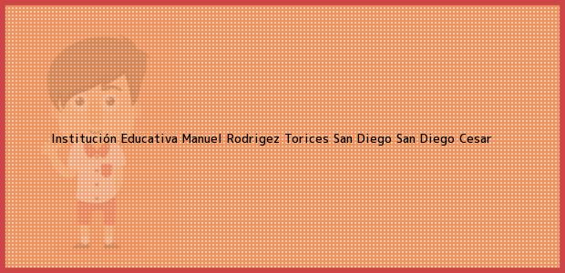 Teléfono, Dirección y otros datos de contacto para Institución Educativa Manuel Rodrigez Torices San Diego, San Diego, Cesar, Colombia