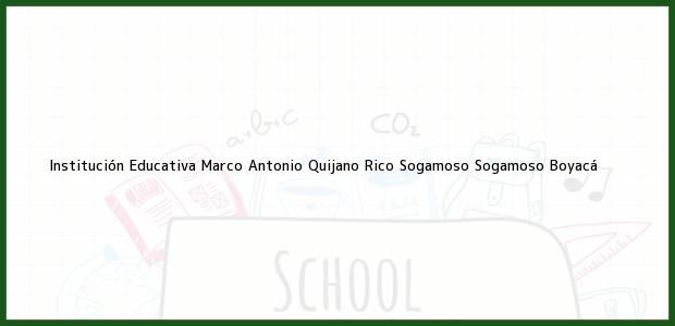 Teléfono, Dirección y otros datos de contacto para Institución Educativa Marco Antonio Quijano Rico Sogamoso, Sogamoso, Boyacá, Colombia