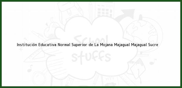 Teléfono, Dirección y otros datos de contacto para Institución Educativa Normal Superior de La Mojana Majagual, Majagual, Sucre, Colombia