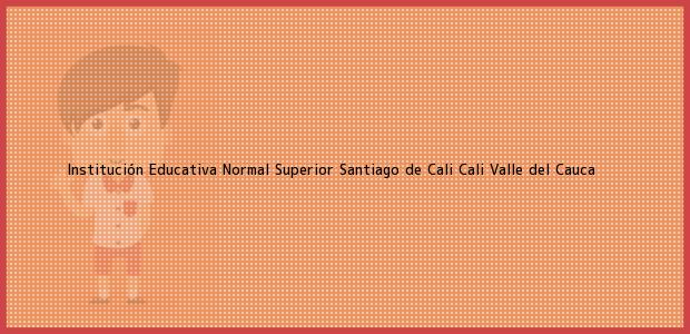 Teléfono, Dirección y otros datos de contacto para Institución Educativa Normal Superior Santiago de Cali, Cali, Valle del Cauca, Colombia