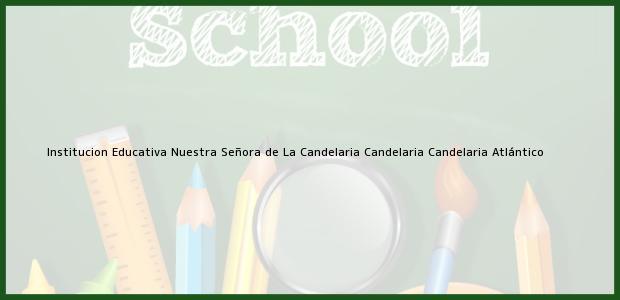 Teléfono, Dirección y otros datos de contacto para Institucion Educativa Nuestra Señora de La Candelaria Candelaria, Candelaria, Atlántico, Colombia